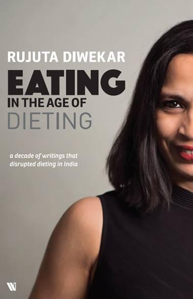 Eating In The Age of Dieting by Rujuta Diwekar